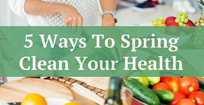 Five Ways To Spring Clean Your Health