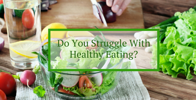 Do you struggle with healthy eating?