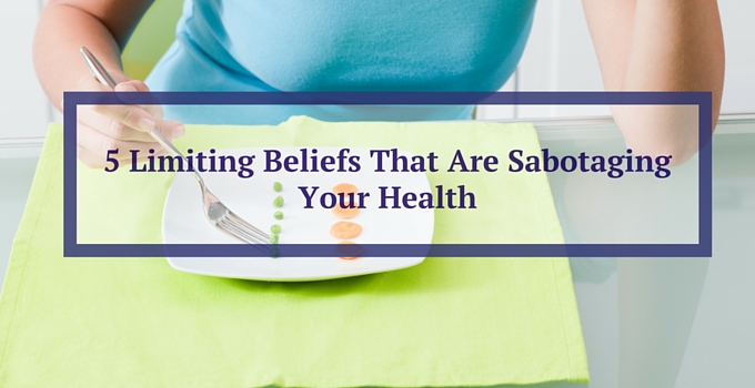 5  Limiting Beliefs That Are Sabotaging Your Health
