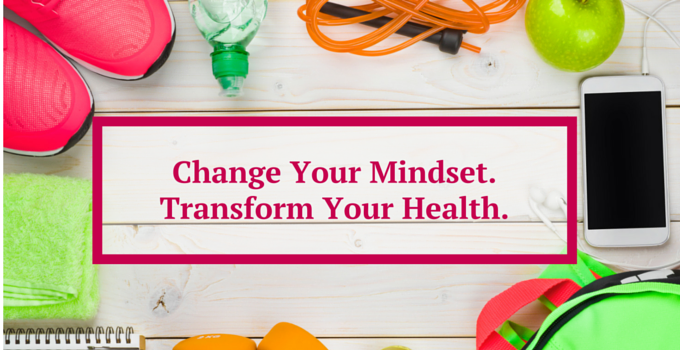 Do You Want to Improve Your Health? Change Your Mindset.