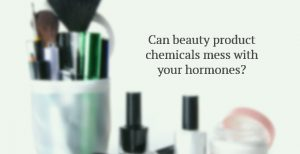 Beauty Products and Hormonal Imbalances